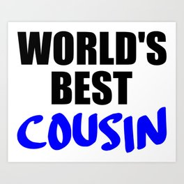 the worlds best cousin funny saying Art Print