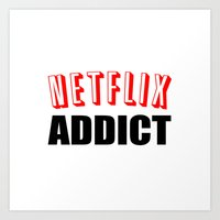 netflix Art Prints featuring Netflix Addict by Poppo Inc.