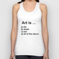 Art is ... a) life b) death c) sex d) all of the above Unisex Tank Top