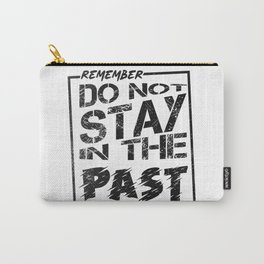 Remember do not stay in the past Carry-All Pouch
