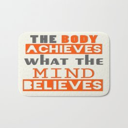 The Body Achieves What The Mind Believes inspirational Quote Design Bath Mat