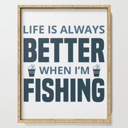 Life is always better when I'm fishing Serving Tray