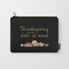Thanksgiving is a state of mind  black background Carry-All Pouch