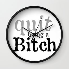 """""""Quit being a Bitch"""" Pillow Fights by Dark Decors Wall Clock"""