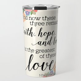The Greatest of These is Love (floral) Travel Mug