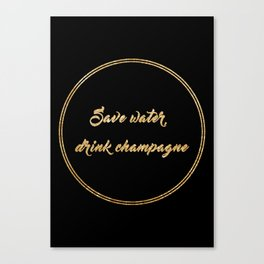 Save water, drink champagne Canvas Print
