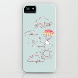 Everything will be alright iPhone Case