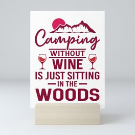 Camping Without Wine Is Just Sitting In The Woods wr Mini Art Print