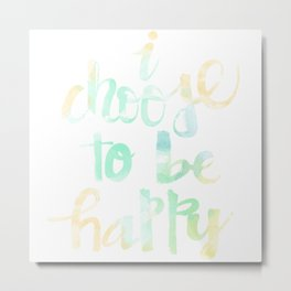 I Choose To Be Happy: watercolored Metal Print
