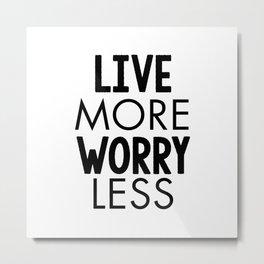 Live More Worry Less Metal Print