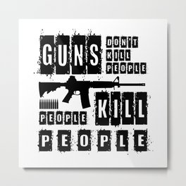 Guns Don't Kill People People Kill People Metal Print