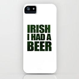 Irish I Had A Beer iPhone Case