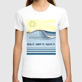 Sea It ~ Surf It ~ Save It T-shirt