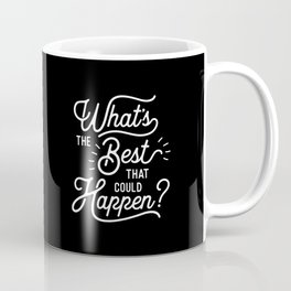 What's The Best That Could Happen typography wall art home decor Coffee Mug