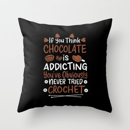 If You Think Chocolate Is Addicting You've Obviously Not Tried Throw Pillow