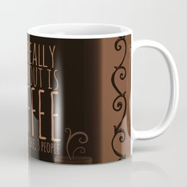 """All I care about is Coffee......and maybe like three people."" - Dark Coffee Mug"
