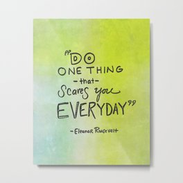 Do one thing that scares you every day eleanor roosevelt Metal Print