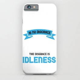 02.Work is no disgrace; the disgrace is idleness iPhone Case