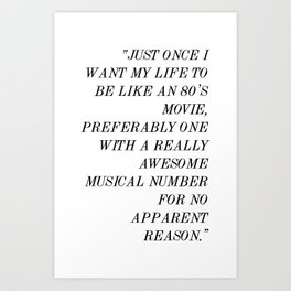 """Just once I want my life to be like an 80's movie"" Art Print"