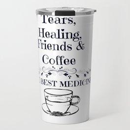 The Best Medicine - Tears, Healing, Friends & Coffee Travel Mug