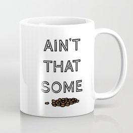 Ain't That Some Sh*t Coffee Mug
