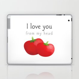 I Love You From My Head Tomatoes Laptop & iPad Skin