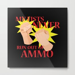 My Fists Never Run Out of Ammo Metal Print