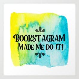 Bookstagram Made me do it! Art Print