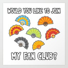 Would you like to join my fan club? Art Print