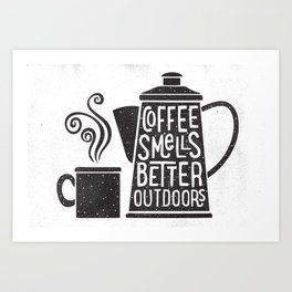 COFFEE SMELLS BETTER OUTDOORS Art Print
