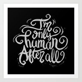 I'm only human after all Art Print