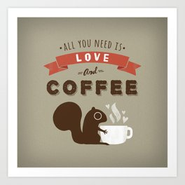 All You Need is Love and Coffee Art Print