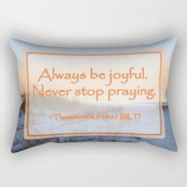 """Always be joyful. Never Stop Praying"" 1 Thessalonians 5:16-17 (NLT) Digital Design Rectangular Pillow"