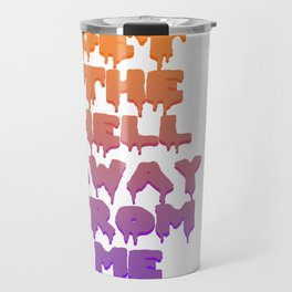 Get The Hell Away From Me Travel Mug