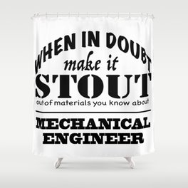 When in Doubt, Make it Stout - Mechanical Engineer Shower Curtain