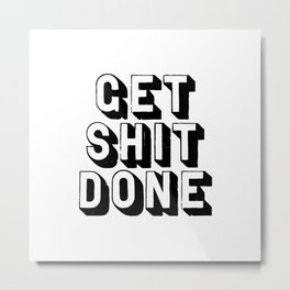 Get Shit Done black-white typography poster black and white design bedroom wall home decor room Metal Print