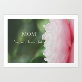 Mom You are beautiful Art Print