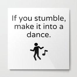 If you stumble, make it into  a dance Metal Print