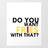 fries Art Prints featuring FRIES by Wanderlust