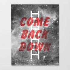 Come Back Down. Canvas Print