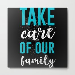 Take Care of out Family Metal Print