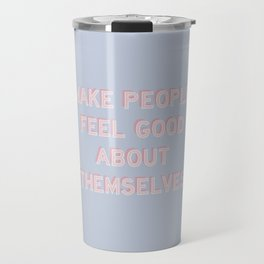 MAKE PEOPLE FEEL GOOD ABOUT THEMSELVES Travel Mug