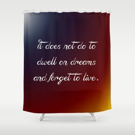 Dwell on Dreams Shower Curtain