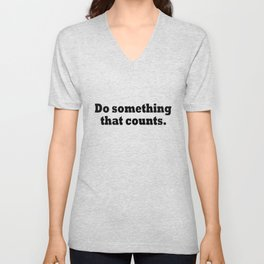 """""""Do something that counts."""" In black letters on a white background Unisex V-Neck"""