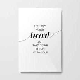 FOLLOW YOUR HEART BUT... Metal Print