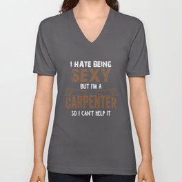 I hate Being A Sexy Carpenter, Carpenter Gift, Wood Worker, Wood Carving Unisex V-Neck