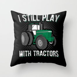 I Still Play Tractor Tractor Farmer Throw Pillow