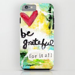 Be Grateful for it All iPhone Case