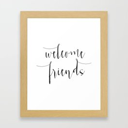 Inspirational Quote Welcome Friends Quote Print Typography Print Quote Printable Home Welcome Sign Framed Art Print