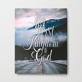 Seek first the kingdom of God - Matthew 6:33 Metal Print